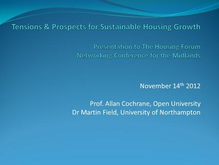 November 14 th 2012 Prof. Allan Cochrane, Open University Dr Martin Field, University of Northampton.