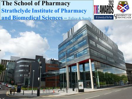 The School of Pharmacy Strathclyde Institute of Pharmacy and Biomedical Sciences – Felice & Sandy.