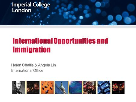 International Opportunities and Immigration Helen Challis & Angela Lin International Office.
