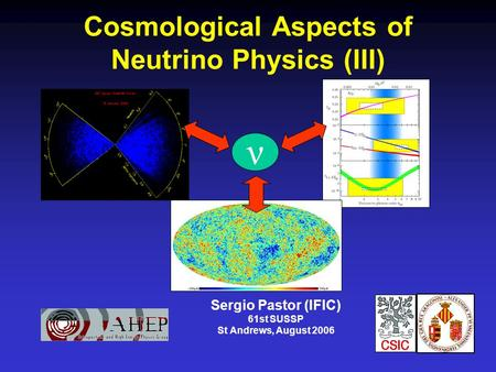 Cosmological Aspects of Neutrino Physics (III) Sergio Pastor (IFIC) 61st SUSSP St Andrews, August 2006 ν.