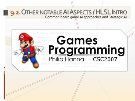 9.2. O THER NOTABLE AI A SPECTS / HLSL I NTRO Common board game AI approaches and Strategic AI.