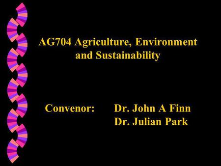 AG704 Agriculture, Environment and Sustainability Convenor: Dr. John A Finn Dr. Julian Park.
