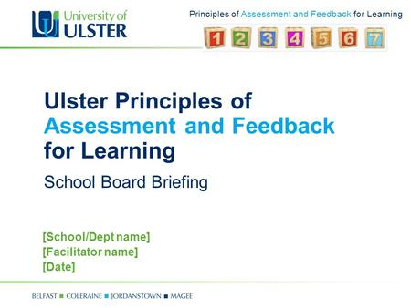 Principles of Assessment and Feedback for Learning Ulster Principles of Assessment and Feedback for Learning School Board Briefing [School/Dept name] [Facilitator.