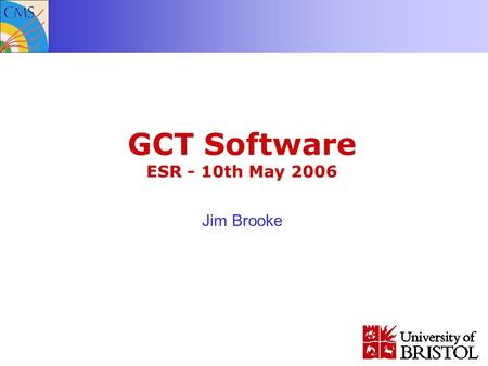 GCT Software ESR - 10th May 2006 Jim Brooke. Jim Brooke, 10 th May 2006 HAL/CAEN Overview GCT Driver GCT GUI Trigger Supervisor Config DB Test scripts.