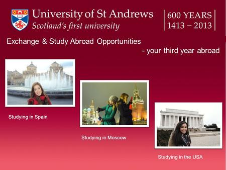 Exchange & Study Abroad Opportunities - your third year abroad Studying in Moscow Studying in Spain Studying in the USA.