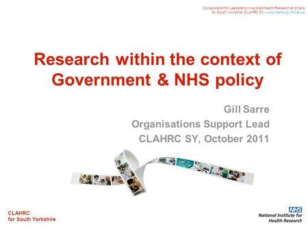 CLAHRC for South Yorkshire Collaboration for Leadership in Applied Health Research and Care for South Yorkshire (CLAHRC SY). www.clahrc-sy.nihr.ac.uk Research.