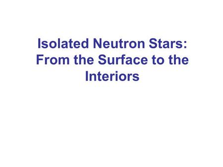 Isolated Neutron Stars: From the Surface to the Interiors.