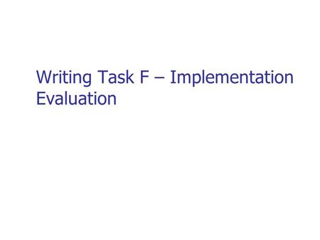 Writing Task F – Implementation Evaluation. Evaluations Overview You have to write 3 evaluations for this unit each focusing on a different theme: Your.