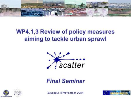 WP4.1,3 Review of policy measures aiming to tackle urban sprawl Final Seminar Brussels, 9 November 2004.