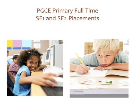 PGCE Primary Full Time SE1 and SE2 Placements.