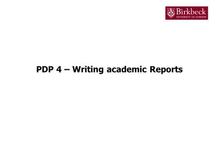 PDP 4 – Writing academic Reports. Academic assignments In higher education, assignments are submitted in several formats –Essay –Presentation –Dissertation.