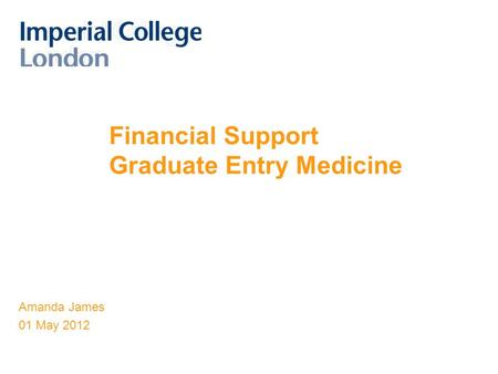 Financial Support Graduate Entry Medicine Amanda James 01 May 2012.