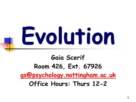 1 Evolution Gaia Scerif Room 426, Ext. 67926 Office Hours: Thurs 12-2.