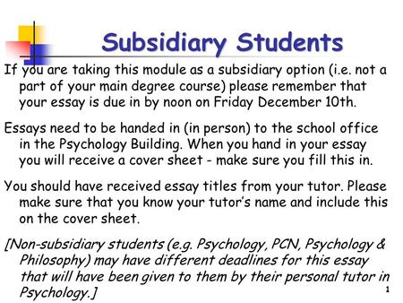 1 Subsidiary Students If you are taking this module as a subsidiary option (i.e. not a part of your main degree course) please remember that your essay.