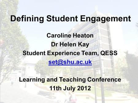 Defining Student Engagement Caroline Heaton Dr Helen Kay Student Experience Team, QESS Learning and Teaching Conference 11th July 2012.