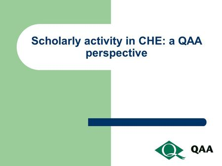 Scholarly activity in CHE: a QAA perspective. QAA's Research Strategy Intentions: To inform policy making (at national and institutional levels) To provide.