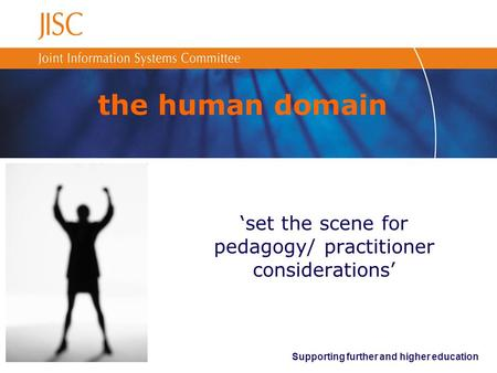 Supporting further and higher education the human domain 'set the scene for pedagogy/ practitioner considerations'