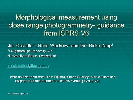 Morphological measurement using close range photogrammetry- guidance from ISPRS V6 Jim Chandler 1, Rene Wackrow 1 and Dirk Rieke-Zapp 2 1 Loughborough.