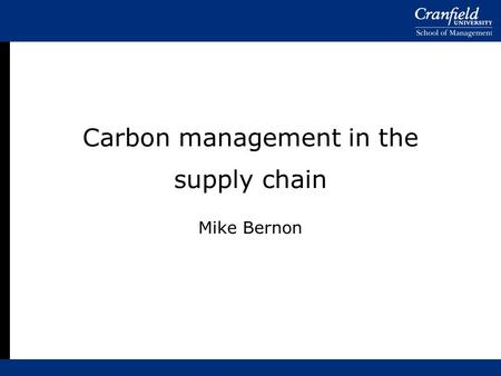Carbon management in the supply chain Mike Bernon.