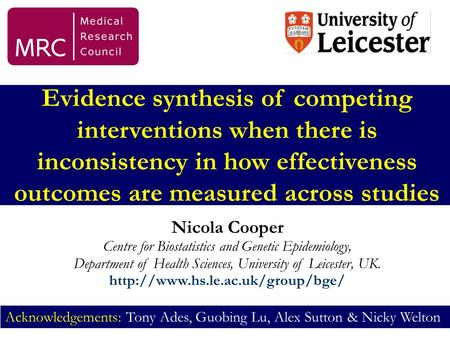 Evidence synthesis of competing interventions when there is inconsistency in how effectiveness outcomes are measured across studies Nicola Cooper Centre.