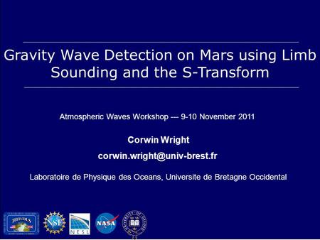 Gravity Wave Detection on Mars using Limb Sounding and the S-Transform Atmospheric Waves Workshop --- 9-10 November 2011 Corwin Wright