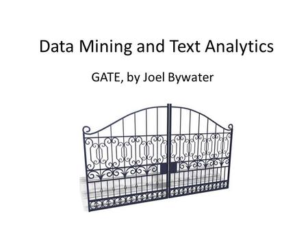 Data Mining and Text Analytics GATE, by Joel Bywater.