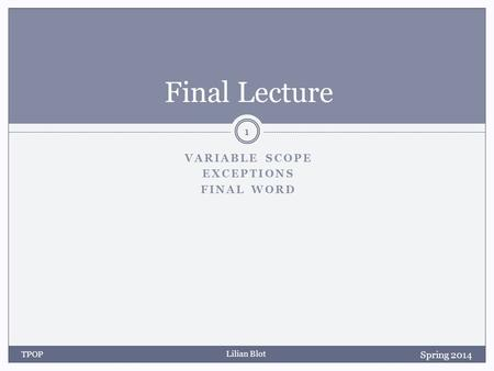 Lilian Blot VARIABLE SCOPE EXCEPTIONS FINAL WORD Final Lecture Spring 2014 TPOP 1.