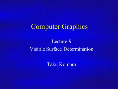 Computer Graphics Inf4/MSc 28/10/08Lecture 91 Computer Graphics Lecture 9 Visible Surface Determination Taku Komura.