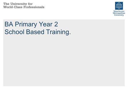 BA Primary Year 2 School Based Training.. Thank You.