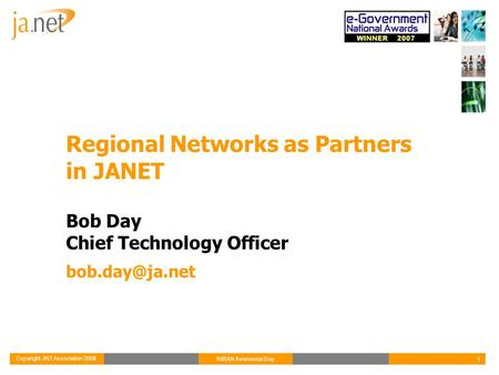 Copyright JNT Association 2008 1NIRAN Awareness Day Regional Networks as Partners in JANET Bob Day Chief Technology Officer