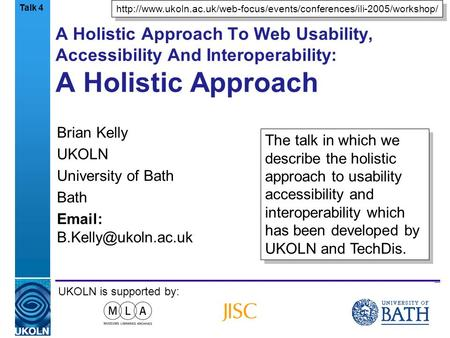 A centre of expertise in digital information managementwww.ukoln.ac.uk A Holistic Approach To Web Usability, Accessibility And Interoperability: A Holistic.