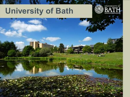 University of Bath. The University The University of Bath is one of the UK's leading universities with a vibrant and innovative academic community. Its.