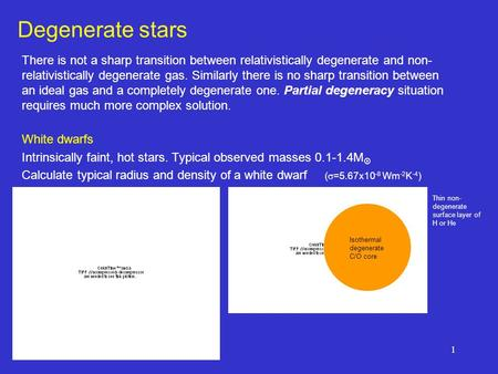 1 Degenerate stars There is not a sharp transition between relativistically degenerate and non- relativistically degenerate gas. Similarly there is no.