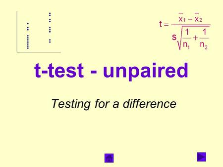 T-test - unpaired Testing for a difference. What does it do? Tests for a difference in means Compares two cases (eg areas of lichen found in two locations)