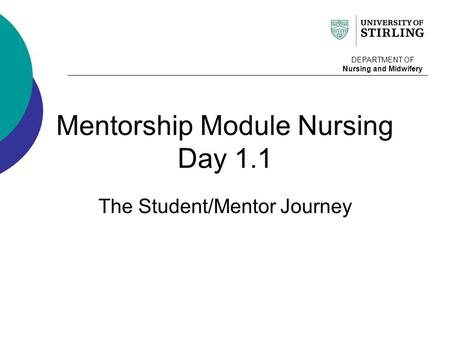 Mentorship Module Nursing Day 1.1 The Student/Mentor Journey DEPARTMENT OF Nursing and Midwifery.
