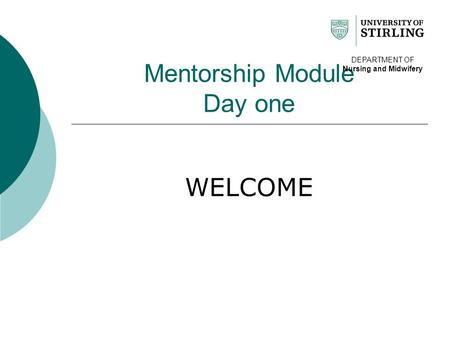 Mentorship Module Day one WELCOME DEPARTMENT OF Nursing and Midwifery.