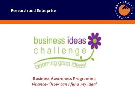 Business Awareness Programme Finance- 'How can I fund my Idea' Research and Enterprise.