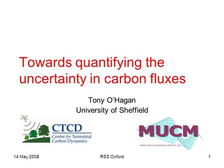 14 May 2008RSS Oxford1 Towards quantifying the uncertainty in carbon fluxes Tony O'Hagan University of Sheffield.