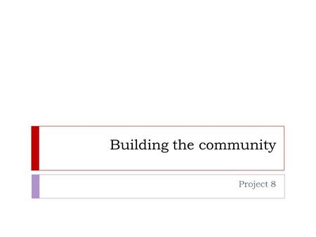 Building the community Project 8. Objectives  8.1 MUCM server  8.2 Toolkit release 8  8.3 Community services  8.4 to 8.6 Short courses at conferences.