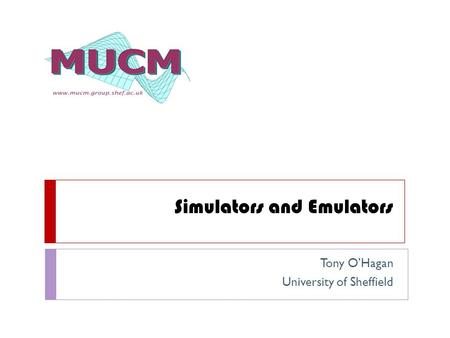 Simulators and Emulators Tony O'Hagan University of Sheffield.
