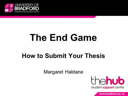 The End Game How to Submit Your Thesis Margaret Haldane.