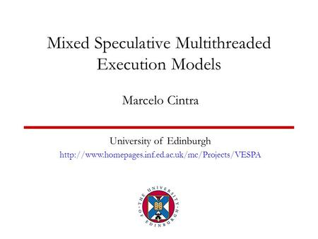 Mixed Speculative Multithreaded Execution Models Marcelo Cintra University of Edinburgh