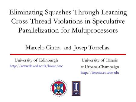 Eliminating Squashes Through Learning Cross-Thread Violations in Speculative Parallelization for Multiprocessors Marcelo Cintra and Josep Torrellas University.