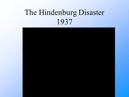 The Hindenburg Disaster 1937. MAJOR DISASTERS The Titanic 1912 Tacoma bridge 1940 Twin Towers 2001.