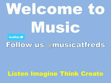 Welcome to Music Listen Imagine Think Create. Year 7 Lots of singing Year 7 choir in the Christmas Concert Learning to play the keyboard Learning to create.