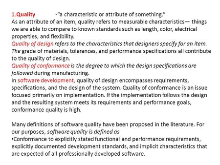 "1.Quality-""a characteristic or attribute of something."" As an attribute of an item, quality refers to measurable characteristics— things we are able to."