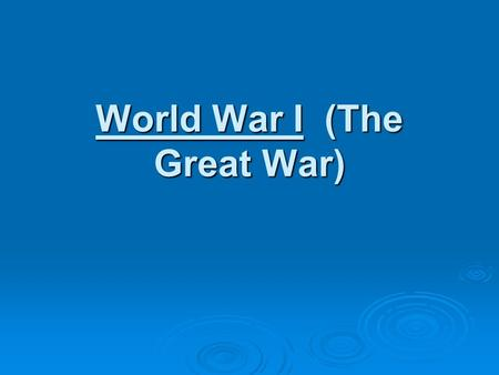 World War I (The Great War). WWI lasted from 19__ to 19___.