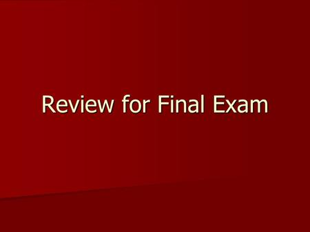 Review for Final Exam. Exam Format 25-35 multiple choice questions 25-35 multiple choice questions Three essay questions from a choice of five Three essay.