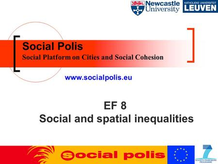 Social Polis Social Platform on Cities and Social Cohesion www.socialpolis.eu EF 8 Social and spatial inequalities.