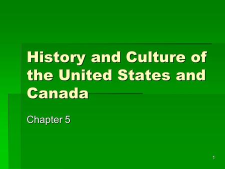 1 History and Culture of the United States and Canada Chapter 5.